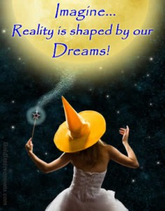 Reality is shaped by our dreams